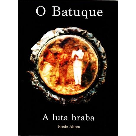 """Libro """"O Batuque, a luta braba"""" (Frede Abreu)"""