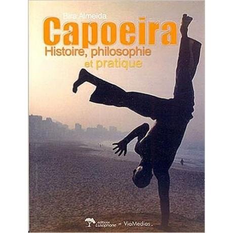 Bira Almeida - Capoeira : Geschichte, Philosophie und Praxis