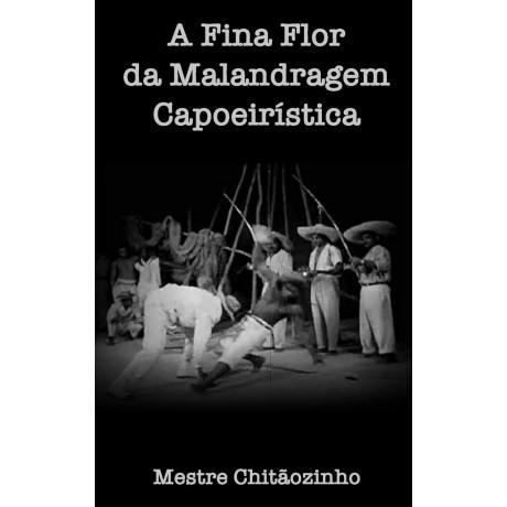 Livre : A Fina Flor da Malandragem Capoeiristica