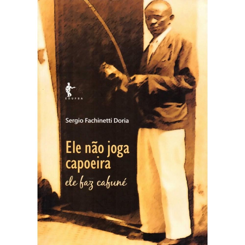 Livro : Ele não Joga Capoeira. Ele Faz Cafuné